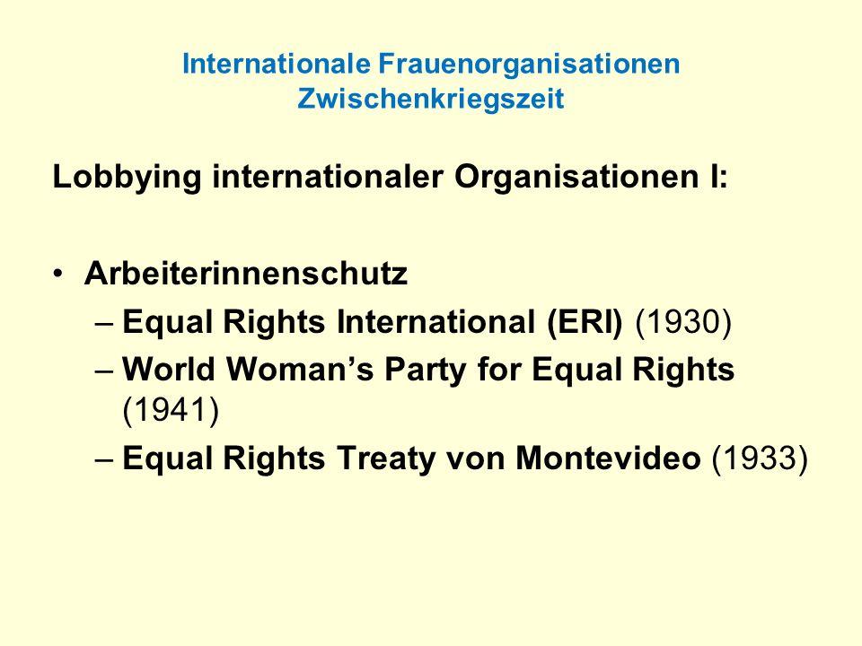 Internationale Frauenorganisationen Zwischenkriegszeit Lobbying internationaler Organisationen I: Arbeiterinnenschutz –Equal Rights International (ERI