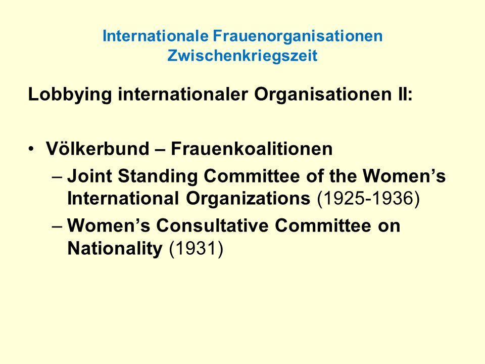 Internationale Frauenorganisationen Zwischenkriegszeit Lobbying internationaler Organisationen II: Völkerbund – Frauenkoalitionen –Joint Standing Comm