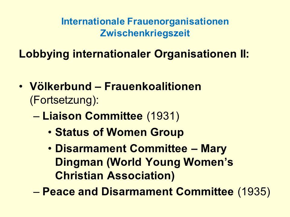Internationale Frauenorganisationen Zwischenkriegszeit Lobbying internationaler Organisationen II: Völkerbund – Frauenkoalitionen (Fortsetzung): –Liai