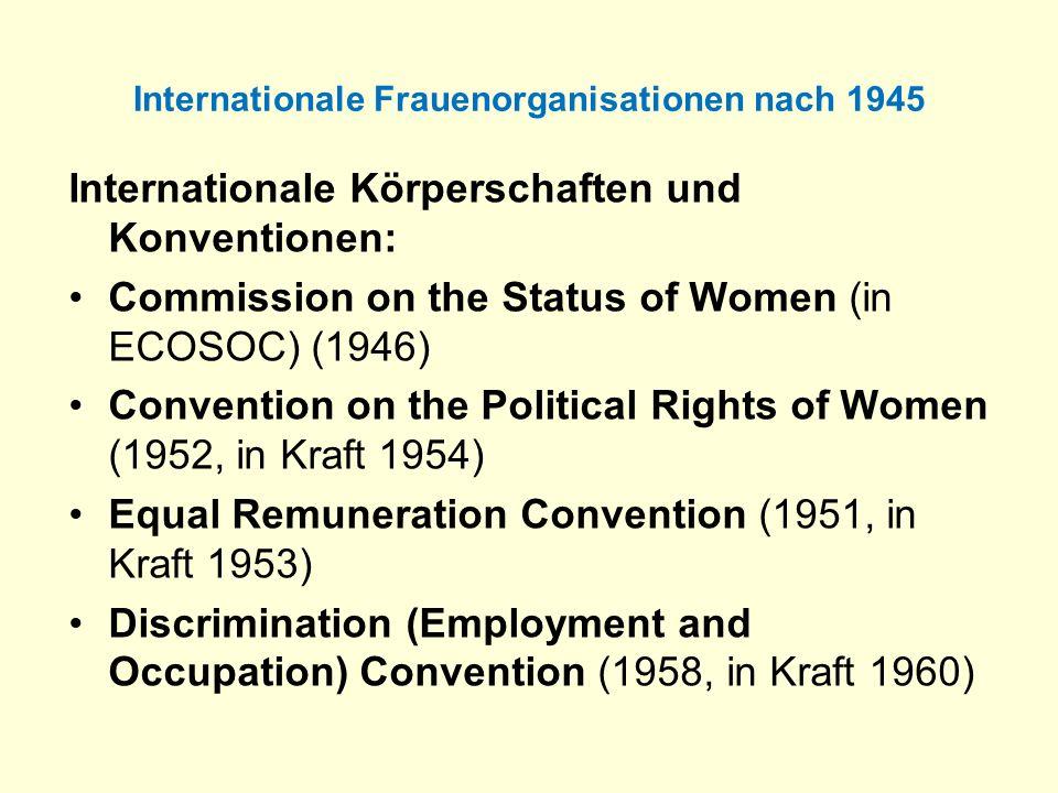 Internationale Frauenorganisationen nach 1945 Internationale Körperschaften und Konventionen: Commission on the Status of Women (in ECOSOC) (1946) Con