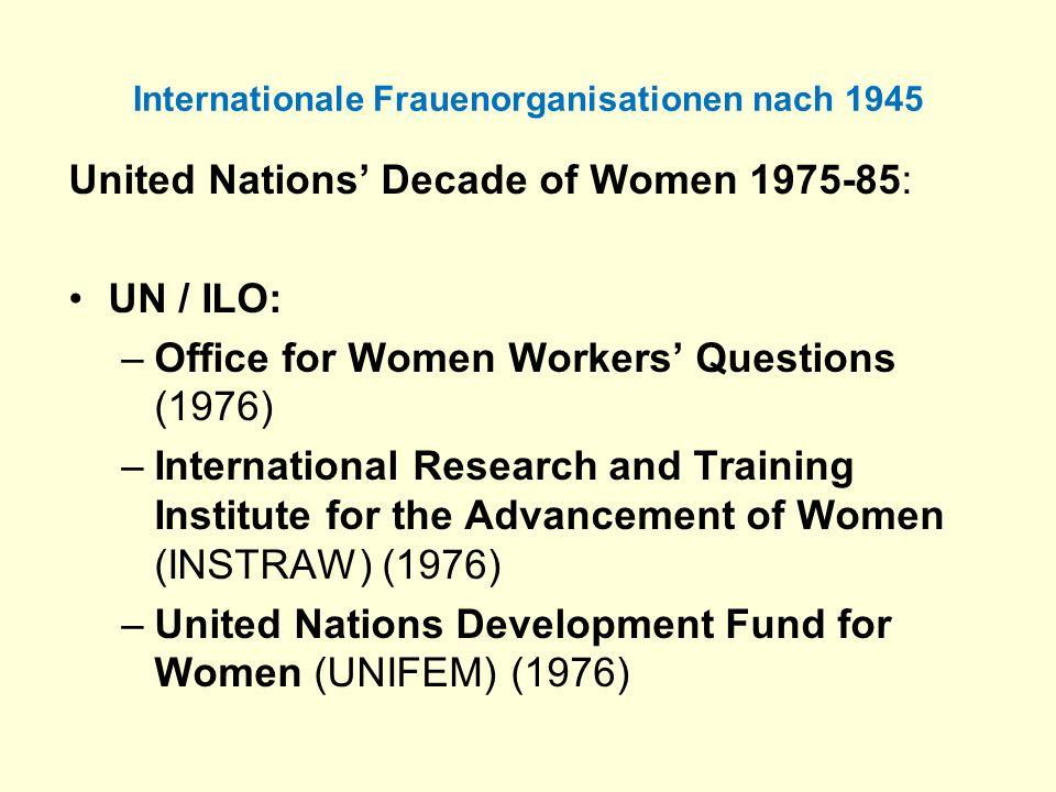 Internationale Frauenorganisationen nach 1945 United Nations Decade of Women 1975-85: UN / ILO: –Office for Women Workers Questions (1976) –Internatio