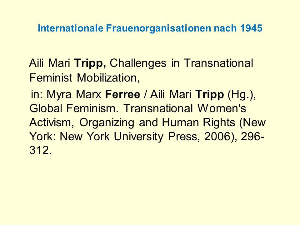 Internationale Frauenorganisationen nach 1945 Aili Mari Tripp, Challenges in Transnational Feminist Mobilization, in: Myra Marx Ferree / Aili Mari Tri