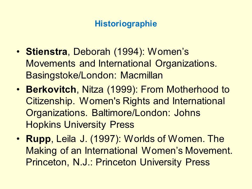 Historiographie Stienstra, Deborah (1994): Womens Movements and International Organizations. Basingstoke/London: Macmillan Berkovitch, Nitza (1999): F