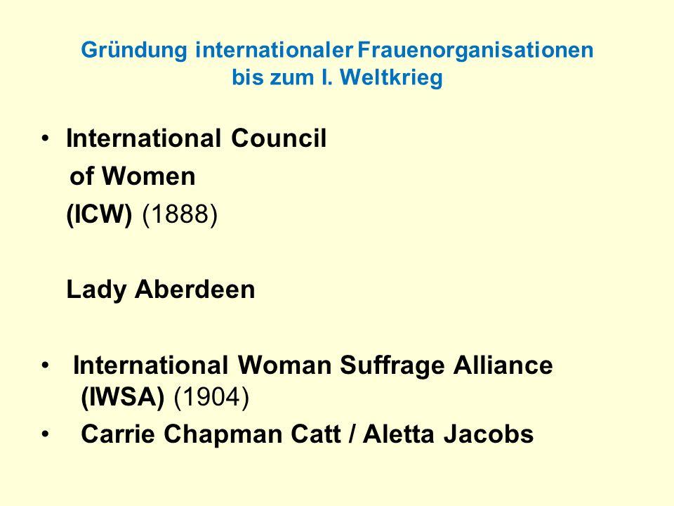 Gründung internationaler Frauenorganisationen bis zum I. Weltkrieg International Council of Women (ICW) (1888) Lady Aberdeen International Woman Suffr