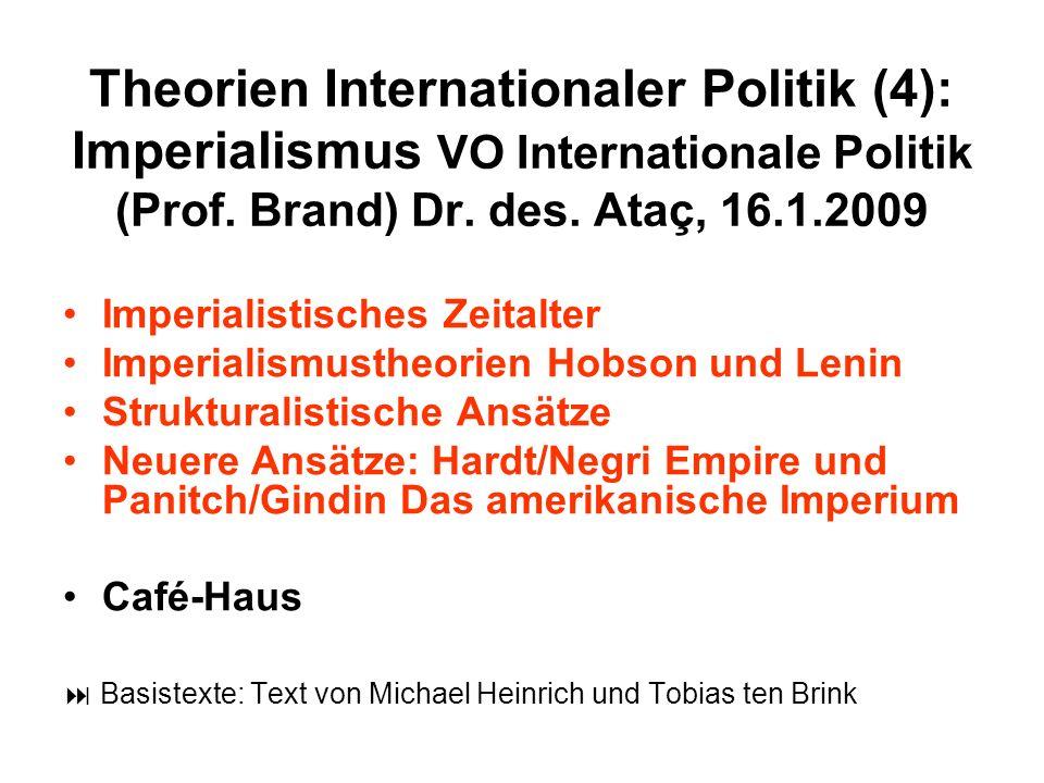 Theorien Internationaler Politik (4): Imperialismus VO Internationale Politik (Prof. Brand) Dr. des. Ataç, 16.1.2009 Imperialistisches Zeitalter Imper