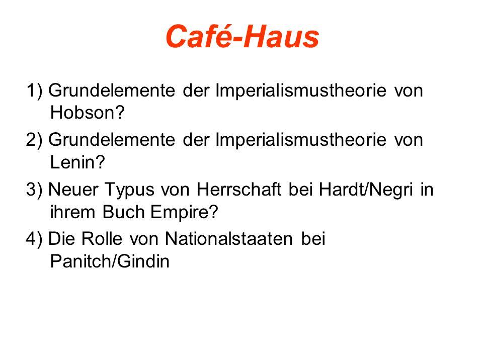 Café-Haus 1) Grundelemente der Imperialismustheorie von Hobson? 2) Grundelemente der Imperialismustheorie von Lenin? 3) Neuer Typus von Herrschaft bei