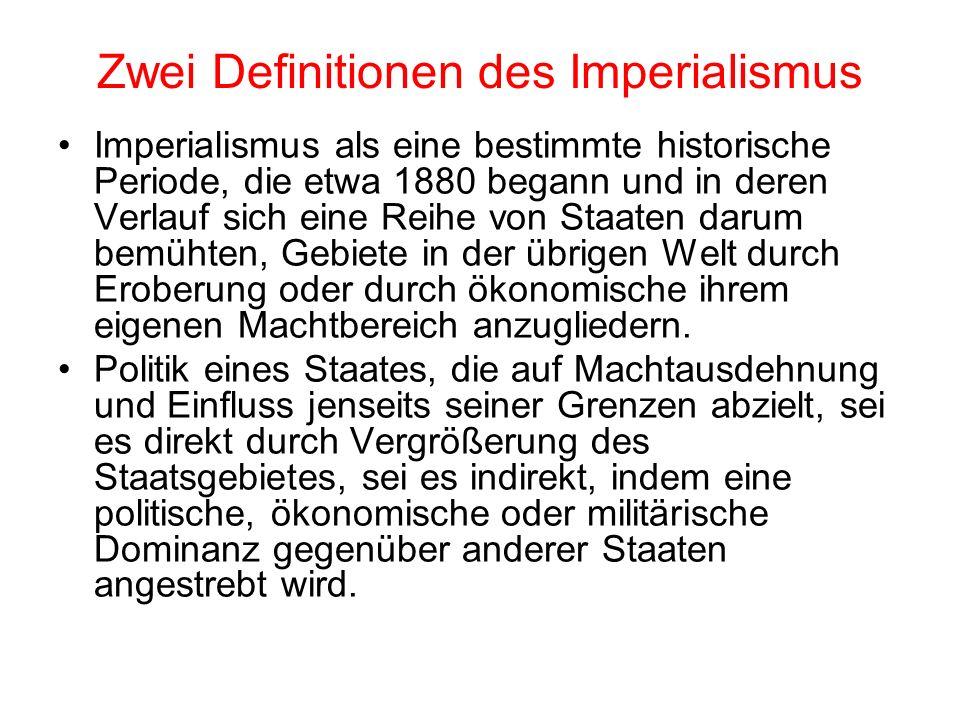 Zwei Definitionen des Imperialismus Imperialismus als eine bestimmte historische Periode, die etwa 1880 begann und in deren Verlauf sich eine Reihe vo