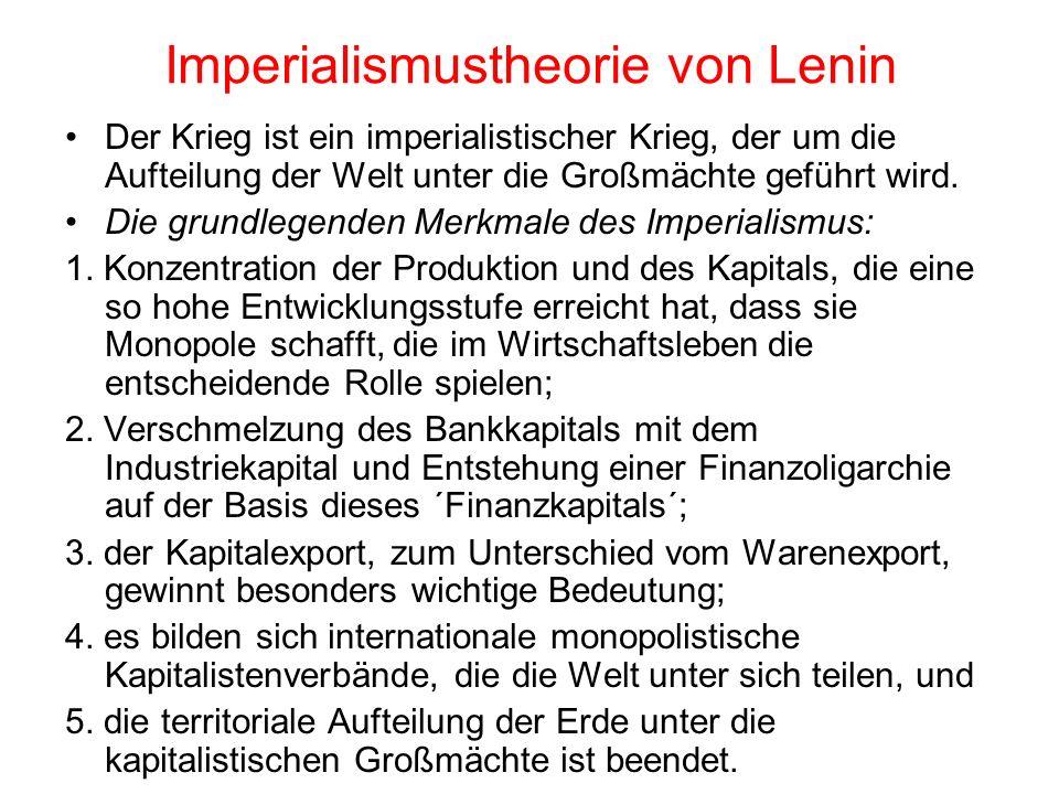 Imperialismustheorie von Lenin Der Krieg ist ein imperialistischer Krieg, der um die Aufteilung der Welt unter die Großmächte geführt wird. Die grundl