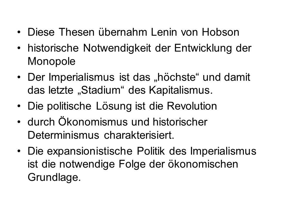 Diese Thesen übernahm Lenin von Hobson historische Notwendigkeit der Entwicklung der Monopole Der Imperialismus ist das höchste und damit das letzte S