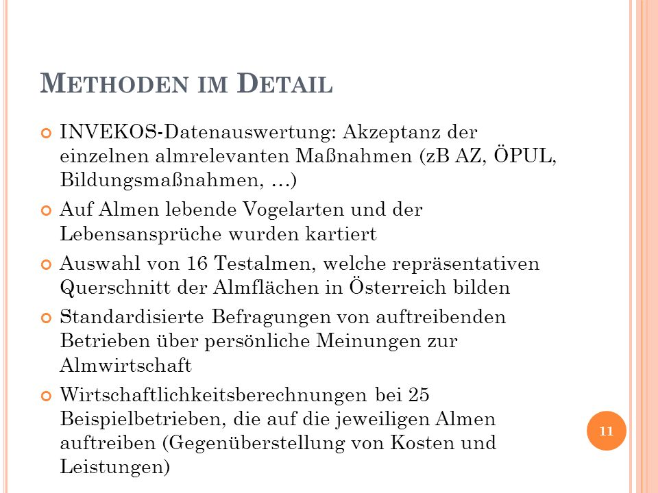 M ETHODEN IM D ETAIL INVEKOS-Datenauswertung: Akzeptanz der einzelnen almrelevanten Maßnahmen (zB AZ, ÖPUL, Bildungsmaßnahmen, …) Auf Almen lebende Vo