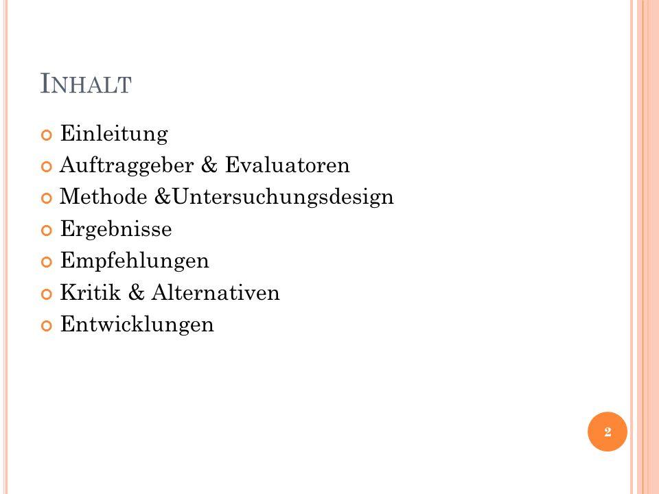 I NHALT Einleitung Auftraggeber & Evaluatoren Methode &Untersuchungsdesign Ergebnisse Empfehlungen Kritik & Alternativen Entwicklungen 2