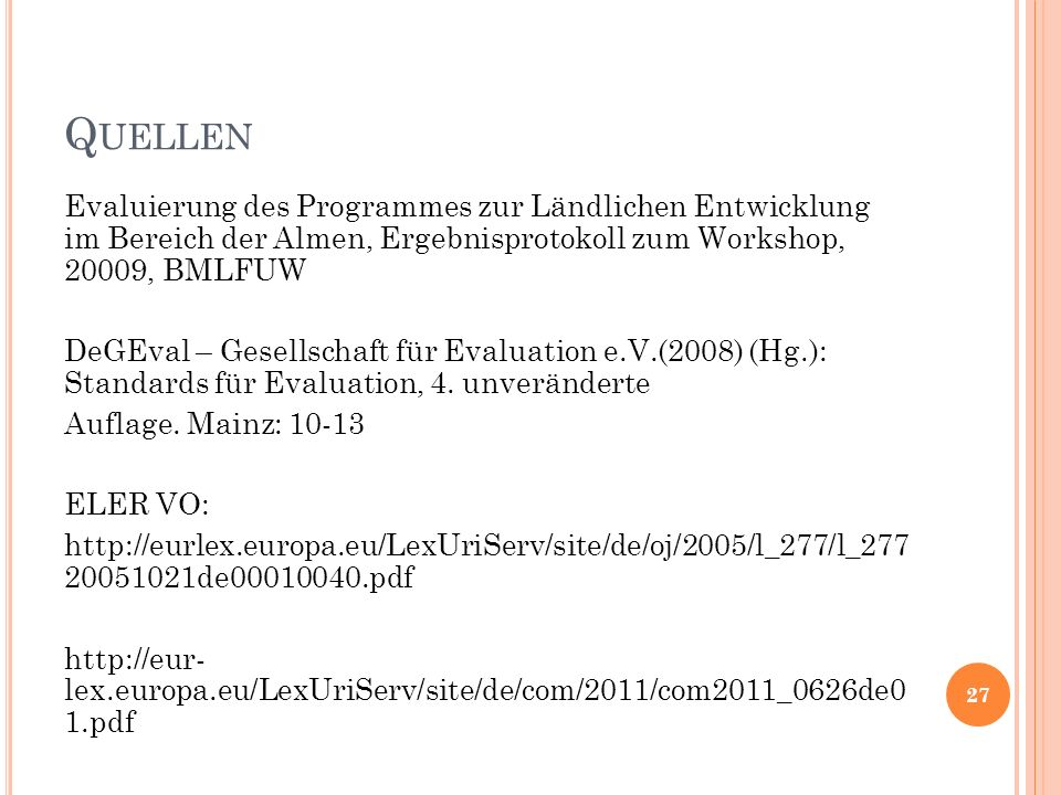 Q UELLEN Evaluierung des Programmes zur Ländlichen Entwicklung im Bereich der Almen, Ergebnisprotokoll zum Workshop, 20009, BMLFUW DeGEval – Gesellschaft für Evaluation e.V.(2008) (Hg.): Standards für Evaluation, 4.