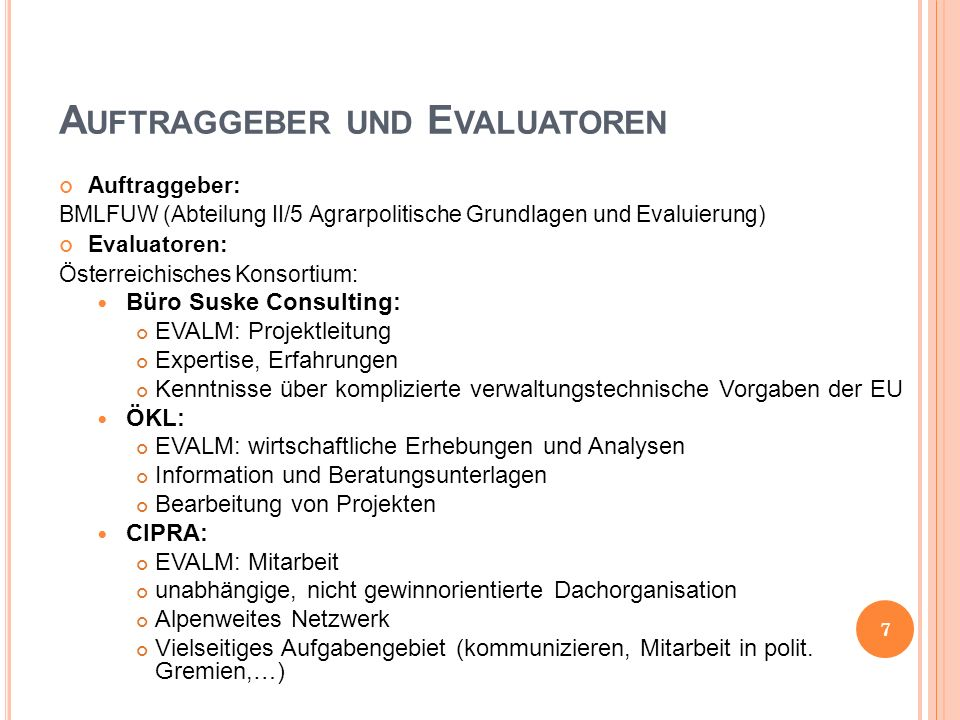 A UFTRAGGEBER UND E VALUATOREN Auftraggeber: BMLFUW (Abteilung II/5 Agrarpolitische Grundlagen und Evaluierung) Evaluatoren: Österreichisches Konsorti