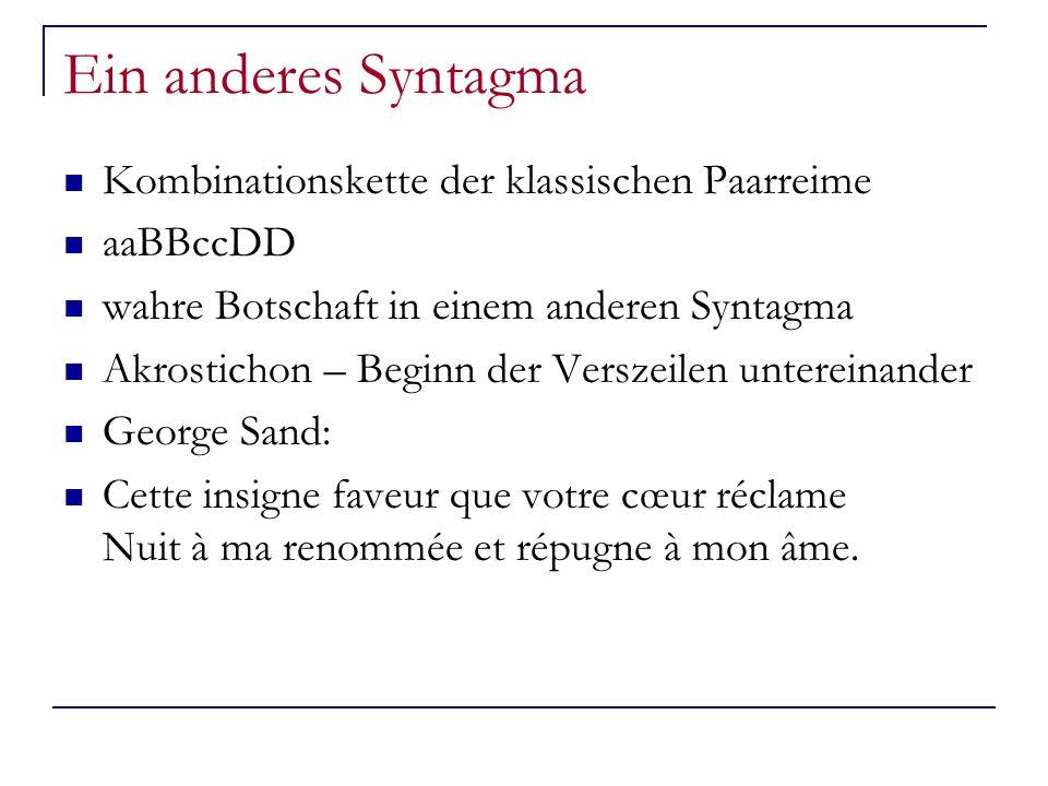 Ein anderes Syntagma Kombinationskette der klassischen Paarreime aaBBccDD wahre Botschaft in einem anderen Syntagma Akrostichon – Beginn der Verszeile