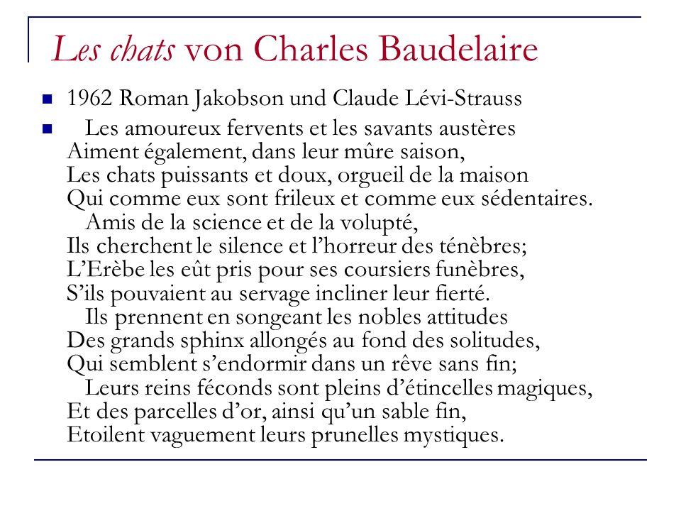 Les chats von Charles Baudelaire 1962 Roman Jakobson und Claude Lévi-Strauss Les amoureux fervents et les savants austères Aiment également, dans leur