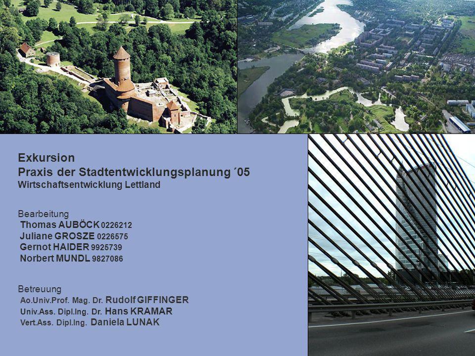 Exkursion Praxis der Stadtentwicklungsplanung ´05 Wirtschaftsentwicklung Lettland Bearbeitung Thomas AUBÖCK 0226212 Juliane GROSZE 0226575 Gernot HAID