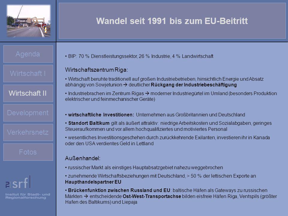 Agenda Wirtschaft I Wirtschaft II Development Verkehrsnetz Fotos Wandel seit 1991 bis zum EU-Beitritt BIP: 70 % Dienstleistungssektor, 26 % Industrie,