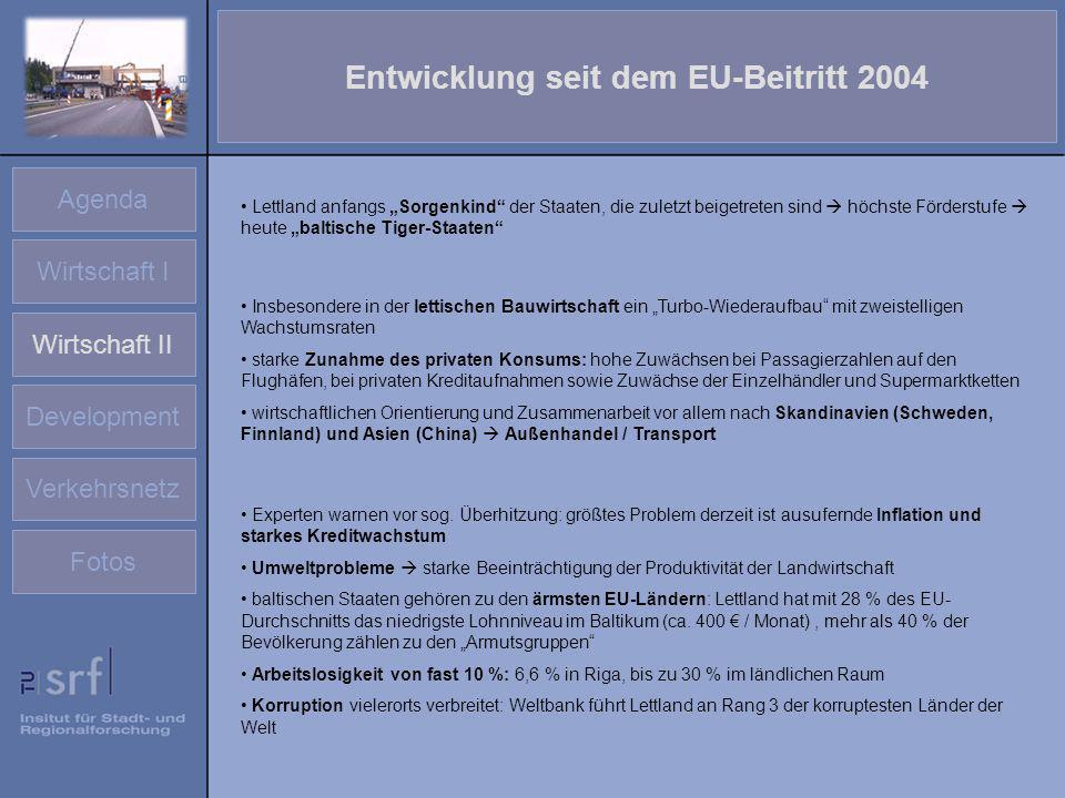 Agenda Wirtschaft I Wirtschaft II Development Verkehrsnetz Fotos Entwicklung seit dem EU-Beitritt 2004 Lettland anfangs Sorgenkind der Staaten, die zu