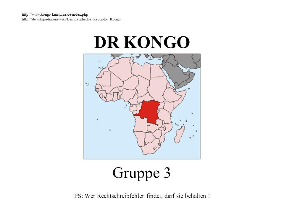 DR KONGO Gruppe 3 PS: Wer Rechtschreibfehler findet, darf sie behalten ! http://www.kongo-kinshasa.de/index.php http://de.wikipedia.org/wiki/Demokrati