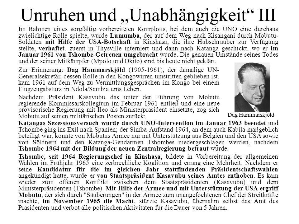 Unruhen und Unabhängigkeit III Zur Erinnerung: Dag Hammarskjöld (1905-1961), der damalige UN- Generalsekretär, dessen Rolle in den Kongowirren umstrit