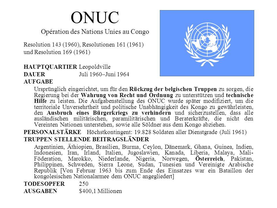 ONUC Opération des Nations Unies au Congo Resolution 143 (1960), Resolutionen 161 (1961) und Resolution 169 (1961) HAUPTQUARTIERLeopoldville DAUERJuli