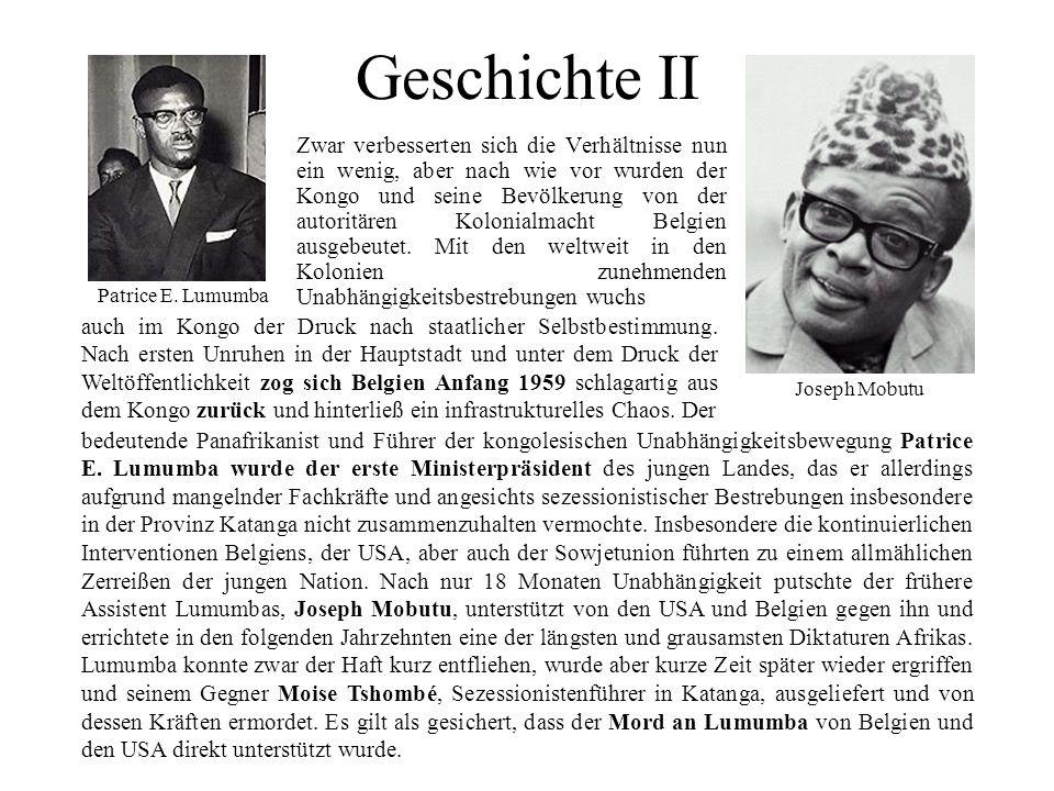 Geschichte II Zwar verbesserten sich die Verhältnisse nun ein wenig, aber nach wie vor wurden der Kongo und seine Bevölkerung von der autoritären Kolo