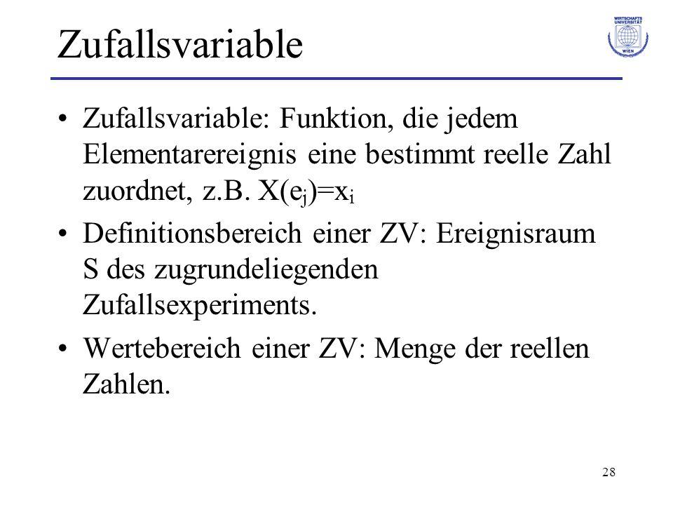 28 Zufallsvariable Zufallsvariable: Funktion, die jedem Elementarereignis eine bestimmt reelle Zahl zuordnet, z.B. X(e j )=x i Definitionsbereich eine