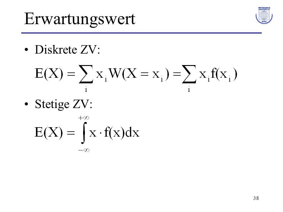 38 Erwartungswert Diskrete ZV: Stetige ZV: