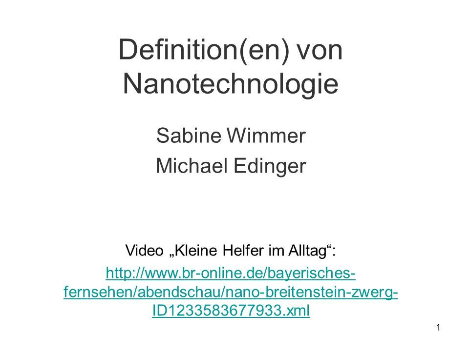 1 Definition(en) von Nanotechnologie Sabine Wimmer Michael Edinger Video Kleine Helfer im Alltag: http://www.br-online.de/bayerisches- fernsehen/abend