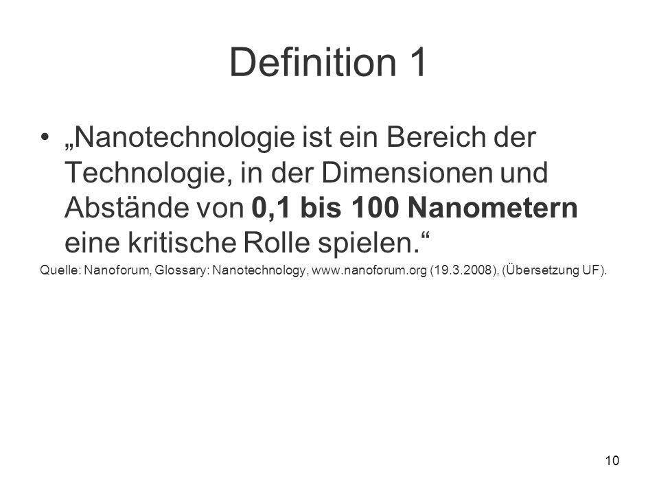 10 Definition 1 Nanotechnologie ist ein Bereich der Technologie, in der Dimensionen und Abstände von 0,1 bis 100 Nanometern eine kritische Rolle spiel