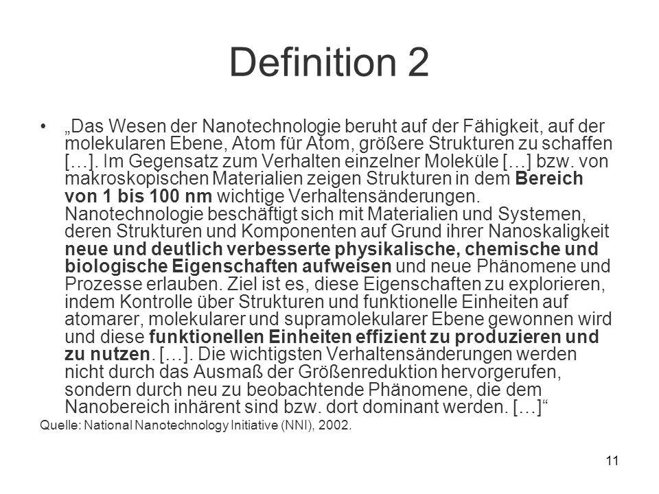 11 Definition 2 Das Wesen der Nanotechnologie beruht auf der Fähigkeit, auf der molekularen Ebene, Atom für Atom, größere Strukturen zu schaffen […].