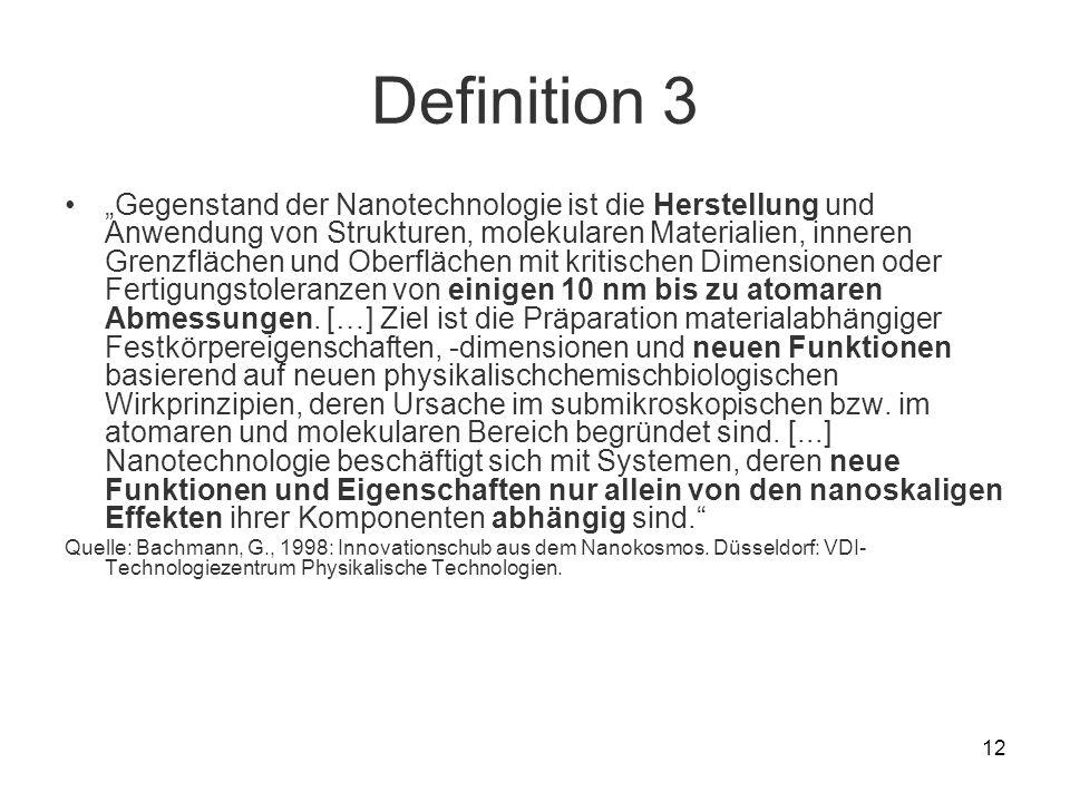 12 Definition 3 Gegenstand der Nanotechnologie ist die Herstellung und Anwendung von Strukturen, molekularen Materialien, inneren Grenzflächen und Obe