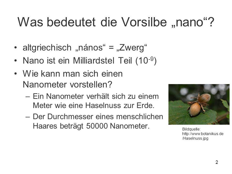 2 Was bedeutet die Vorsilbe nano? altgriechisch nános = Zwerg Nano ist ein Milliardstel Teil (10 -9 ) Wie kann man sich einen Nanometer vorstellen? –E