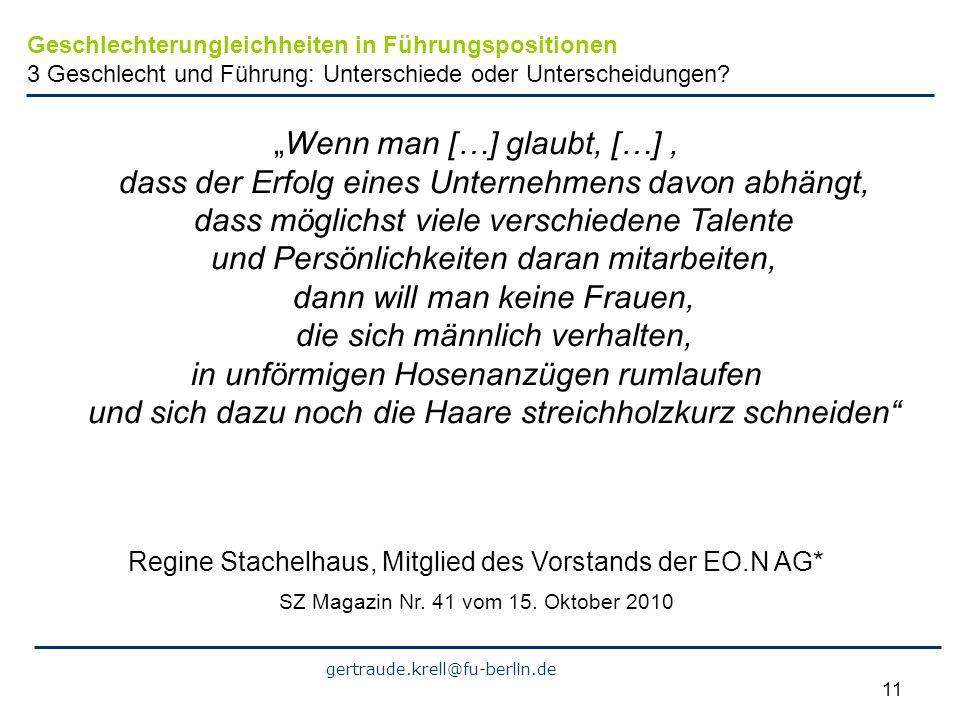 gertraude.krell@fu-berlin.de 11 Wenn man […] glaubt, […], dass der Erfolg eines Unternehmens davon abhängt, dass möglichst viele verschiedene Talente