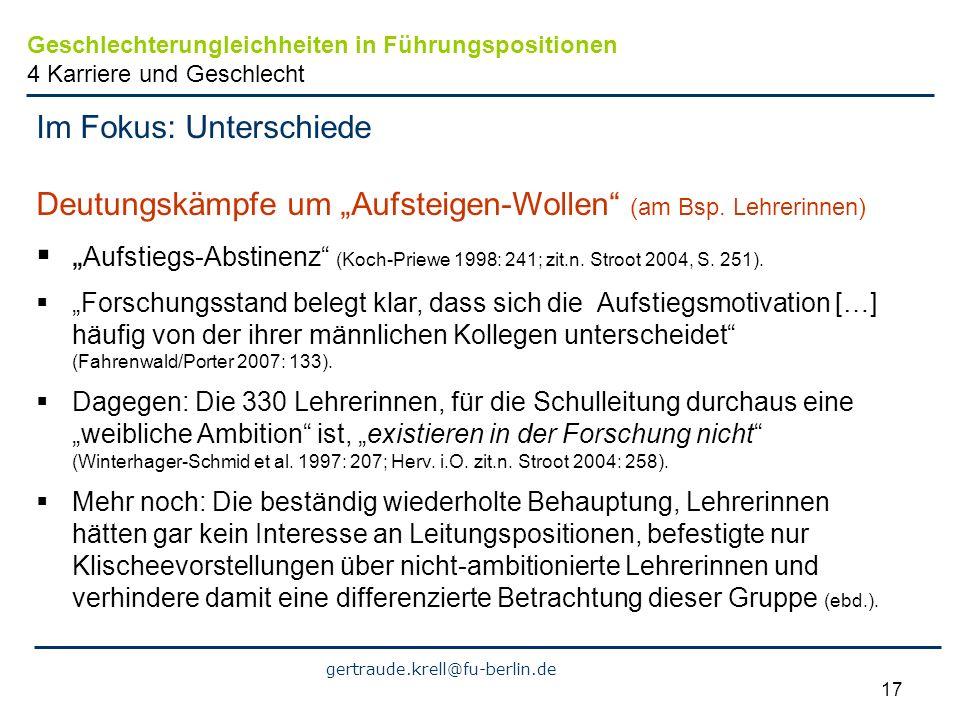 gertraude.krell@fu-berlin.de 17 Im Fokus: Unterschiede Deutungskämpfe um Aufsteigen-Wollen (am Bsp. Lehrerinnen) Aufstiegs-Abstinenz (Koch-Priewe 1998