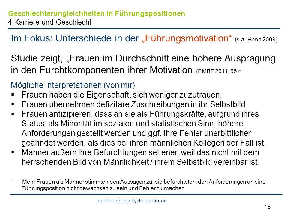 gertraude.krell@fu-berlin.de 18 Im Fokus: Unterschiede in der Führungsmotivation (s.a. Henn 2009) Studie zeigt, Frauen im Durchschnitt eine höhere Aus