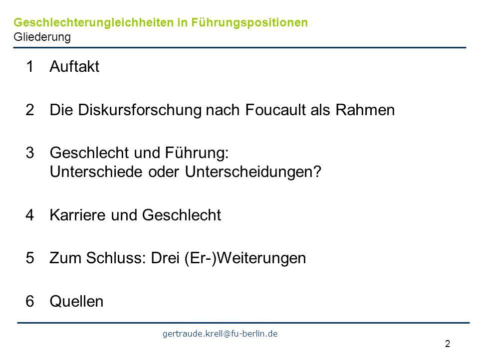 gertraude.krell@fu-berlin.de 3 Geschlechterungleichheiten in Führungspositionen als Gegenstand von Deutungskämpfen (sensu Jäger/Jäger 2007) oder Spiele(n) der Wahrheit (Ewald/Waldenfels 1991 mit Bezug auf Foucault) Warum so wenig Frauen in Führung.