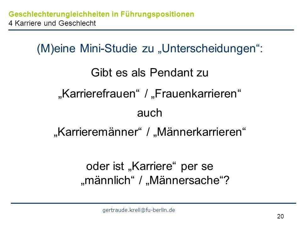 gertraude.krell@fu-berlin.de 20 (M)eine Mini-Studie zu Unterscheidungen: Gibt es als Pendant zu Karrierefrauen / Frauenkarrieren auch Karrieremänner /