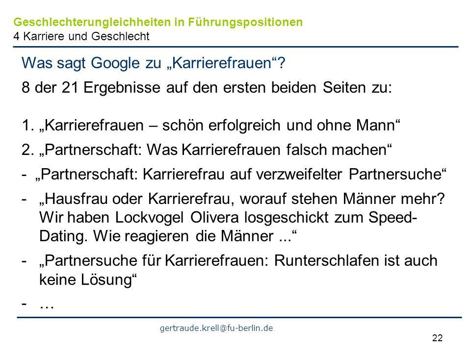 gertraude.krell@fu-berlin.de 22 Was sagt Google zu Karrierefrauen? 8 der 21 Ergebnisse auf den ersten beiden Seiten zu: 1.Karrierefrauen – schön erfol