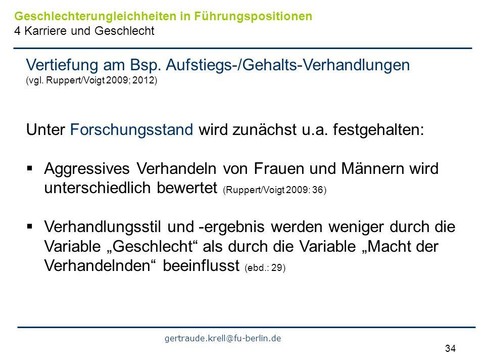 gertraude.krell@fu-berlin.de 34 Vertiefung am Bsp. Aufstiegs-/Gehalts-Verhandlungen (vgl. Ruppert/Voigt 2009; 2012) Unter Forschungsstand wird zunächs