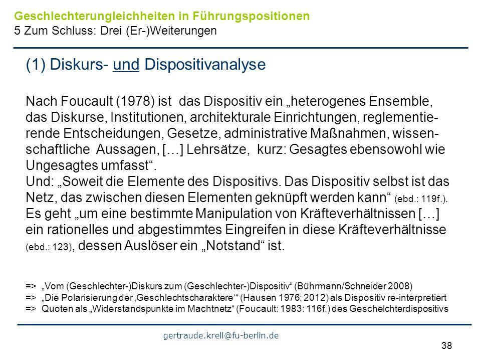 gertraude.krell@fu-berlin.de 38 (1) Diskurs- und Dispositivanalyse Nach Foucault (1978) ist das Dispositiv ein heterogenes Ensemble, das Diskurse, Ins
