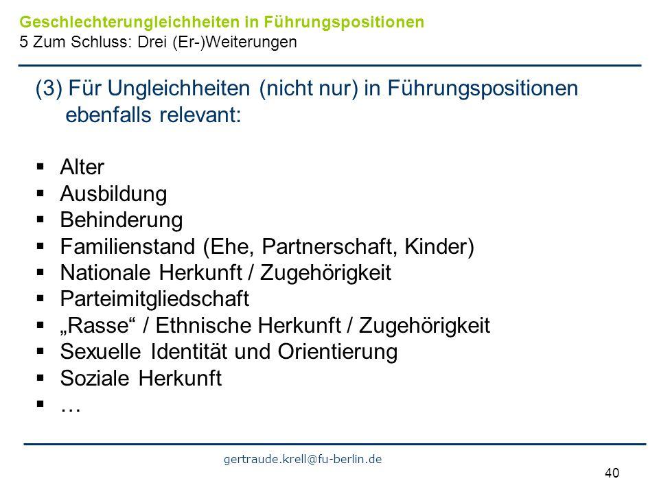 gertraude.krell@fu-berlin.de 40 (3) Für Ungleichheiten (nicht nur) in Führungspositionen ebenfalls relevant: Alter Ausbildung Behinderung Familienstan