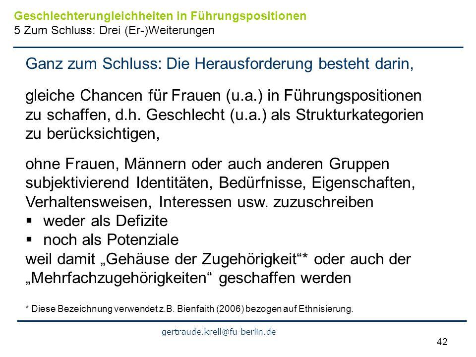 gertraude.krell@fu-berlin.de 42 Ganz zum Schluss: Die Herausforderung besteht darin, gleiche Chancen für Frauen (u.a.) in Führungspositionen zu schaff