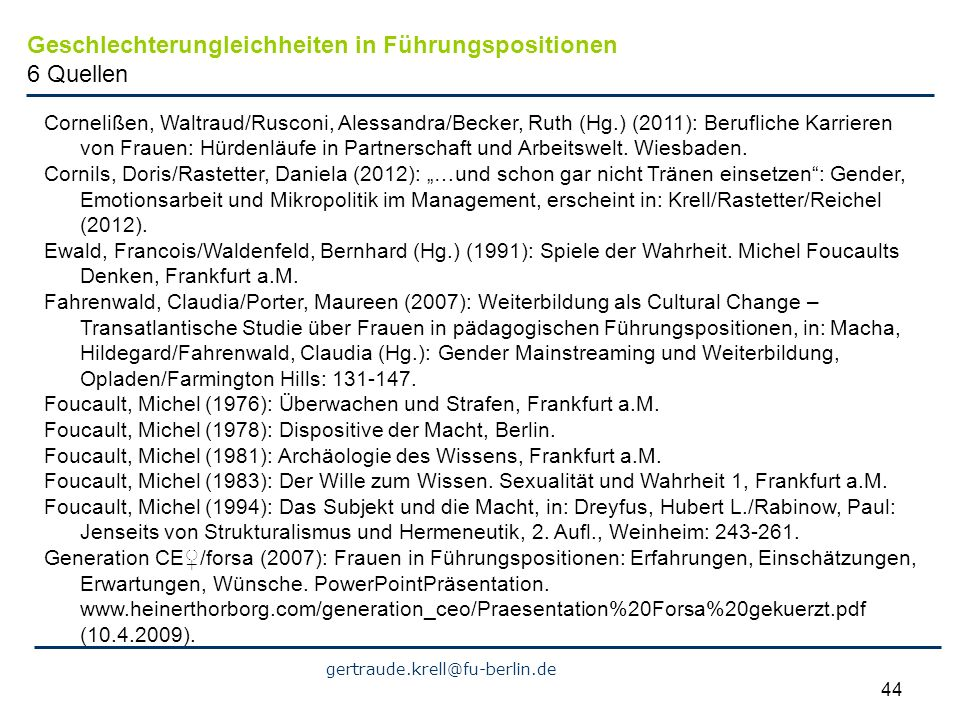 gertraude.krell@fu-berlin.de 44 Geschlechterungleichheiten in Führungspositionen 6 Quellen Cornelißen, Waltraud/Rusconi, Alessandra/Becker, Ruth (Hg.)