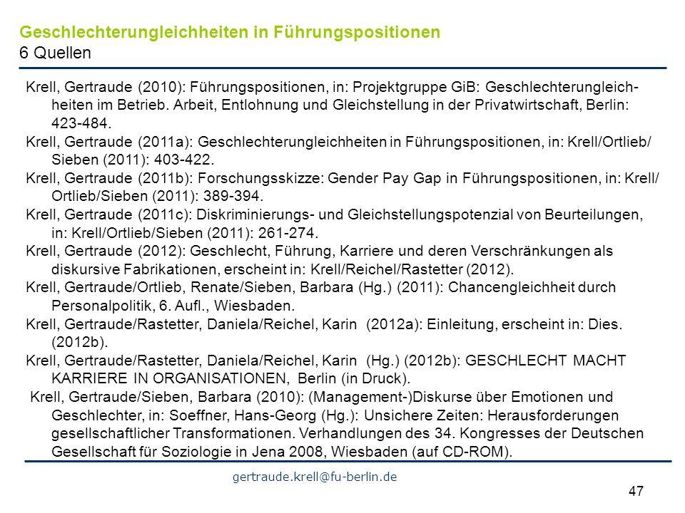 gertraude.krell@fu-berlin.de 47 Krell, Gertraude (2010): Führungspositionen, in: Projektgruppe GiB: Geschlechterungleich- heiten im Betrieb. Arbeit, E