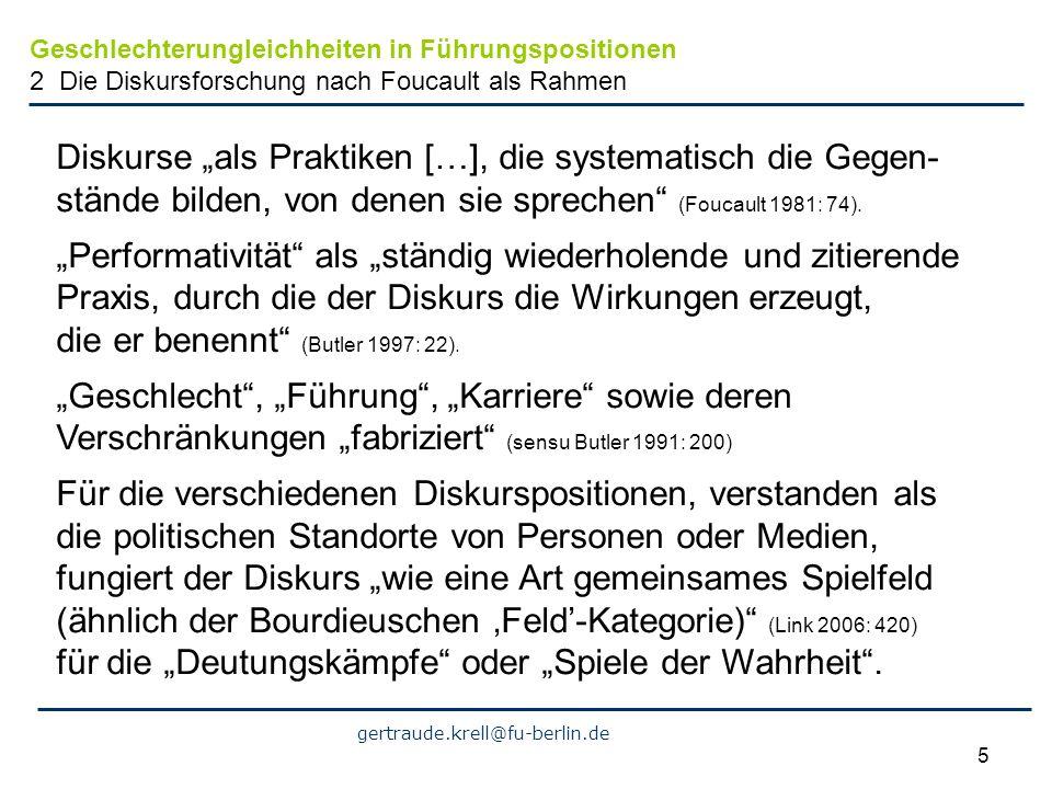 gertraude.krell@fu-berlin.de 5 Diskurse als Praktiken […], die systematisch die Gegen- stände bilden, von denen sie sprechen (Foucault 1981: 74). Perf