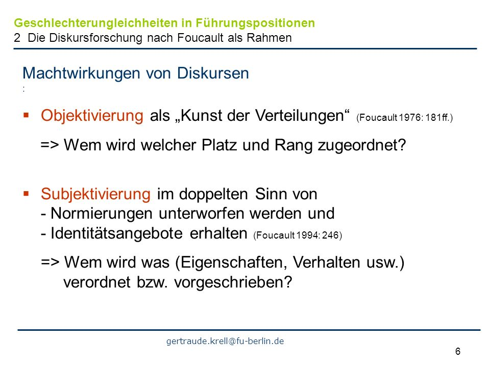 gertraude.krell@fu-berlin.de 6 Machtwirkungen von Diskursen : Objektivierung als Kunst der Verteilungen (Foucault 1976: 181ff.) => Wem wird welcher Pl