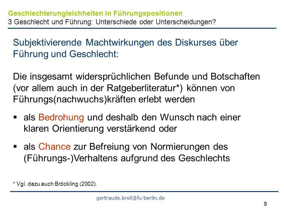 gertraude.krell@fu-berlin.de 9 Subjektivierende Machtwirkungen des Diskurses über Führung und Geschlecht: Die insgesamt widersprüchlichen Befunde und