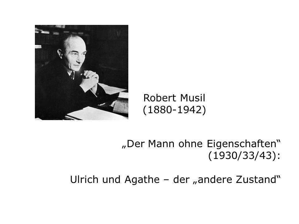 Robert Musil (1880-1942) Der Mann ohne Eigenschaften (1930/33/43): Ulrich und Agathe – der andere Zustand