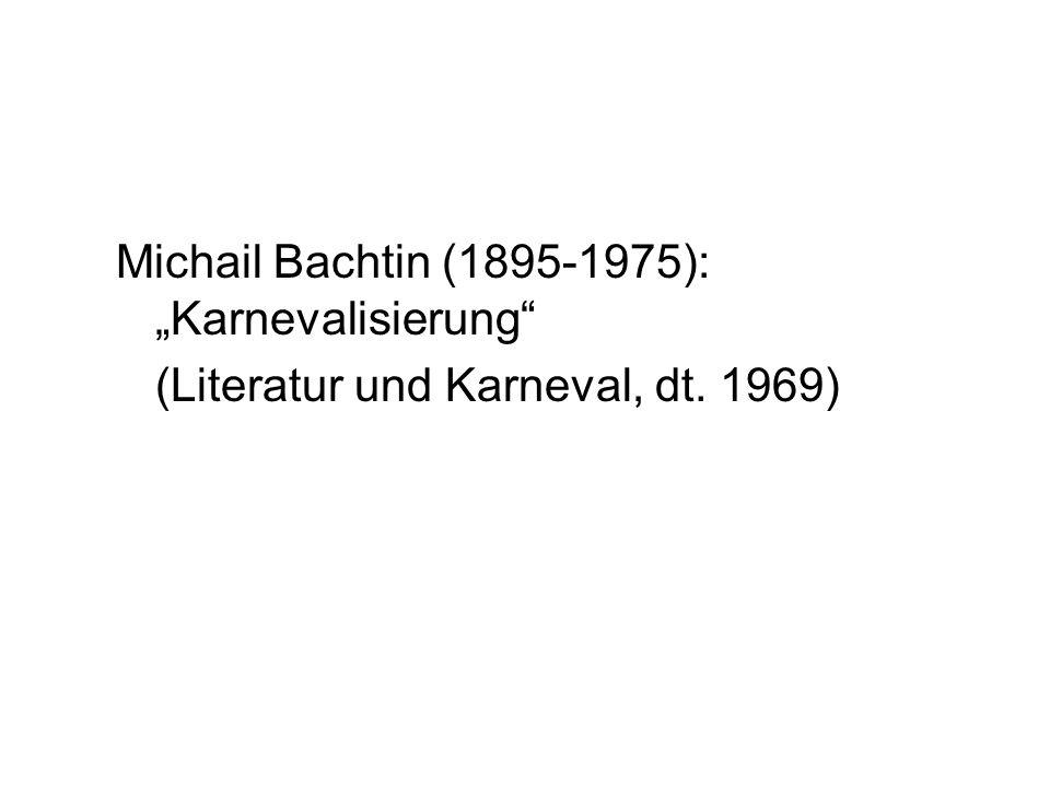 Michail Bachtin (1895-1975): Karnevalisierung (Literatur und Karneval, dt. 1969)